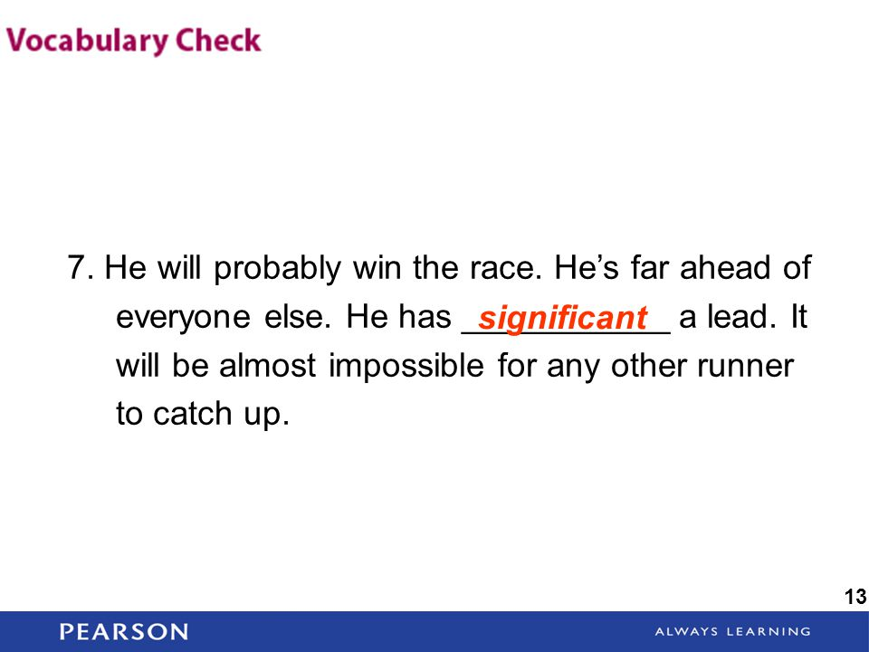 7. He will probably win the race. He's far ahead of everyone else