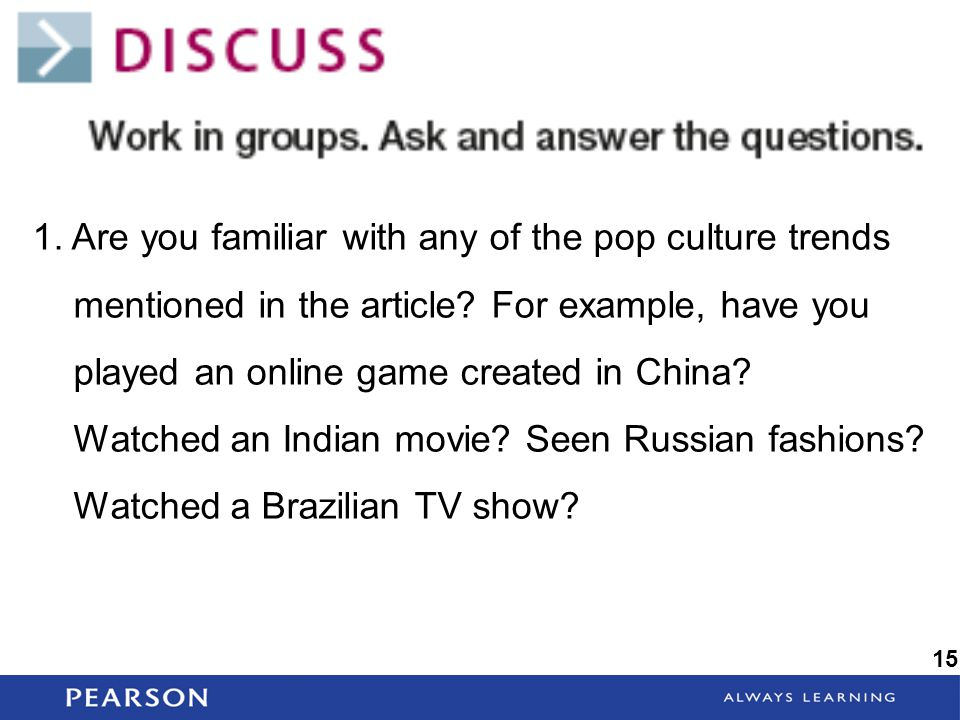 1. Are you familiar with any of the pop culture trends mentioned in the article For example, have you played an online game created in China