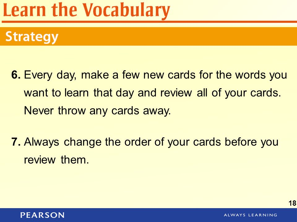 7. Always change the order of your cards before you review them.