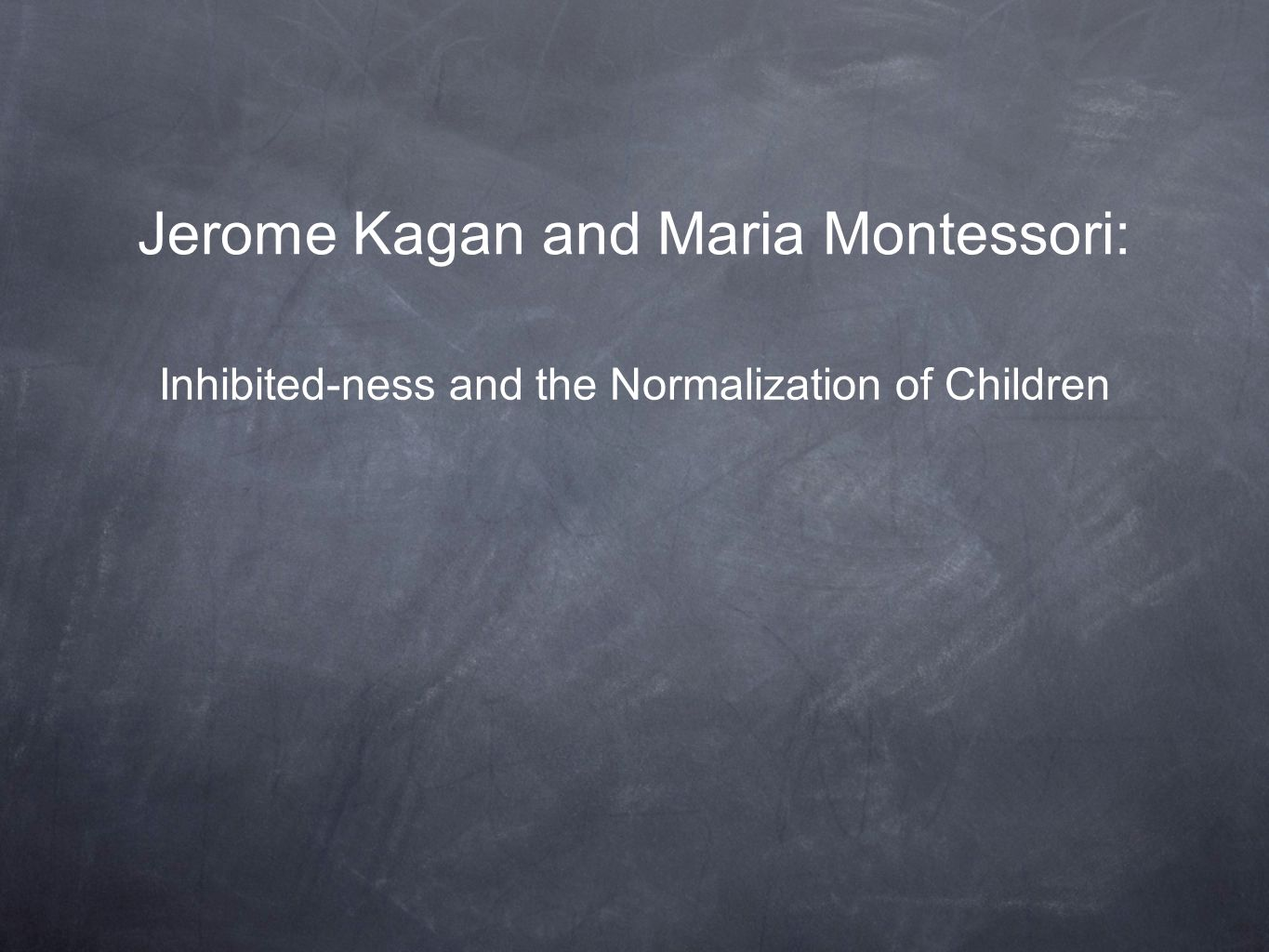 Jerome Kagan and Maria Montessori: