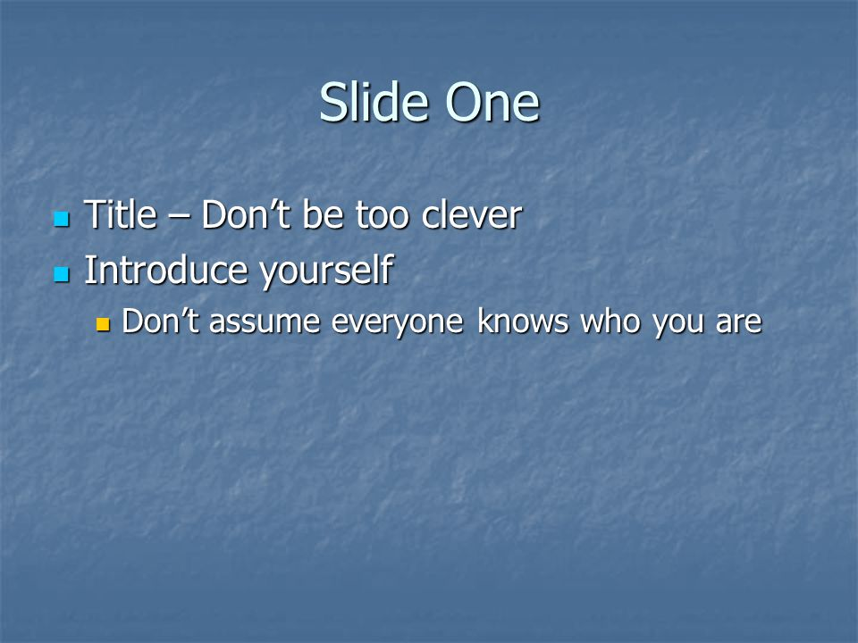 Slide One Title – Don't be too clever Introduce yourself