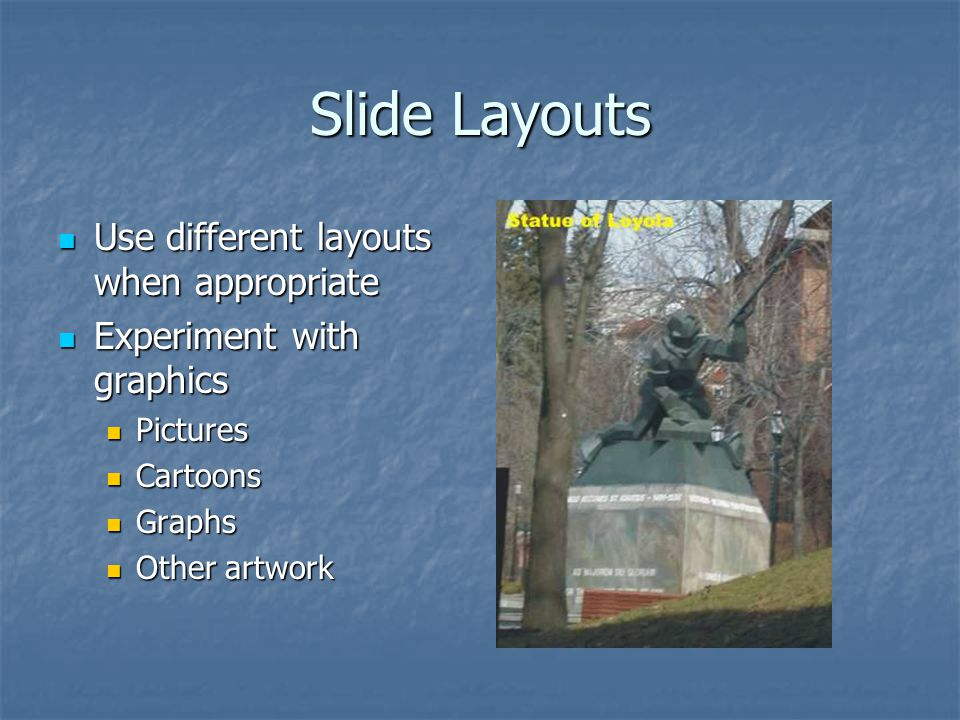 Slide Layouts Use different layouts when appropriate