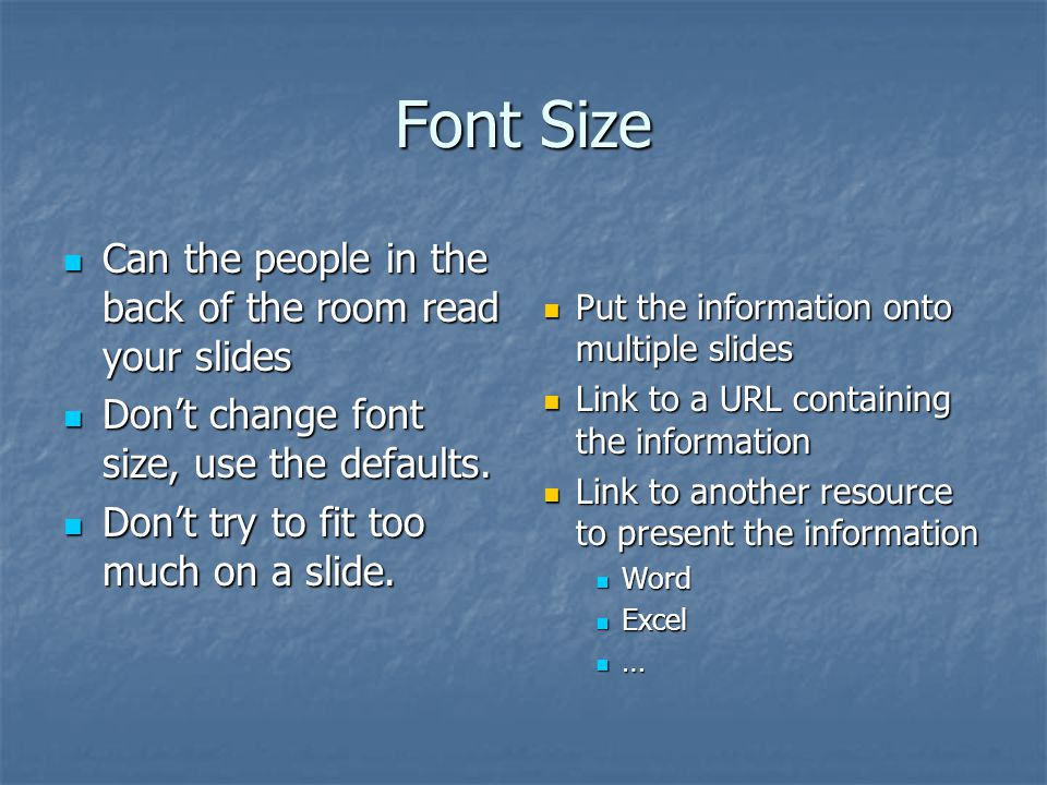 Font Size Can the people in the back of the room read your slides