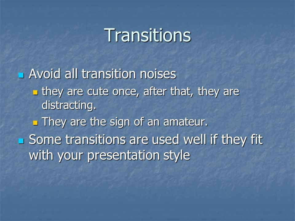 Transitions Avoid all transition noises