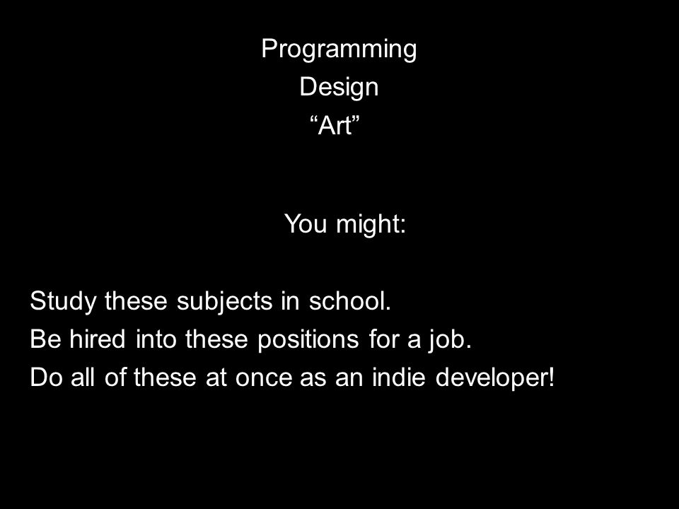 Programming Design. Art You might: Study these subjects in school. Be hired into these positions for a job.