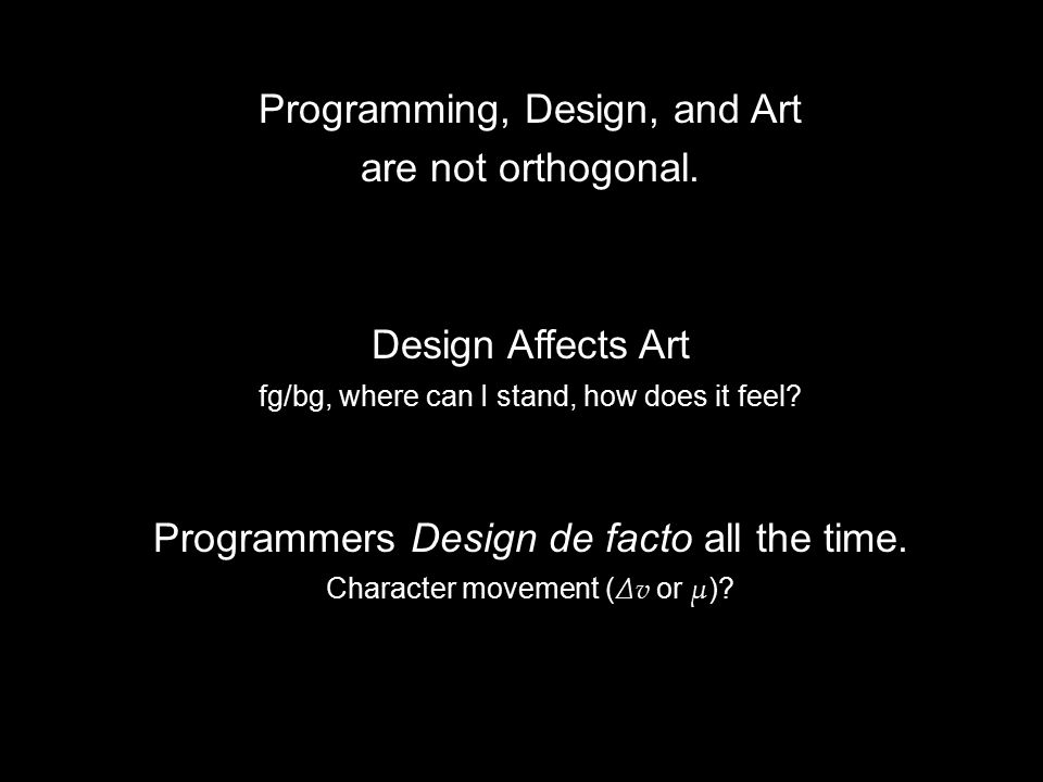 Programming, Design, and Art are not orthogonal.