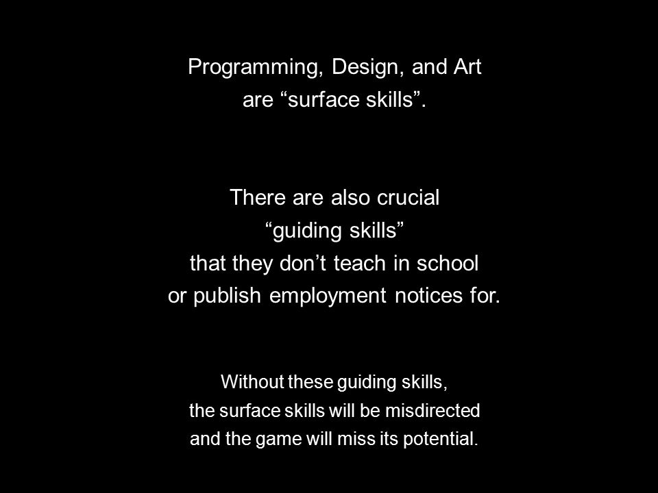 Programming, Design, and Art are surface skills .