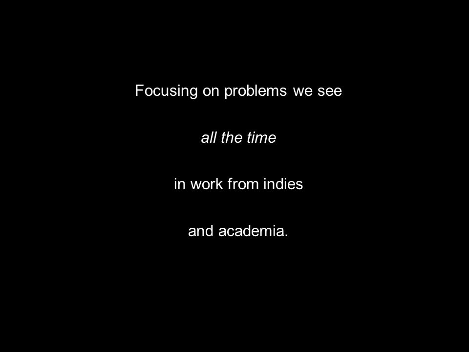 Focusing on problems we see