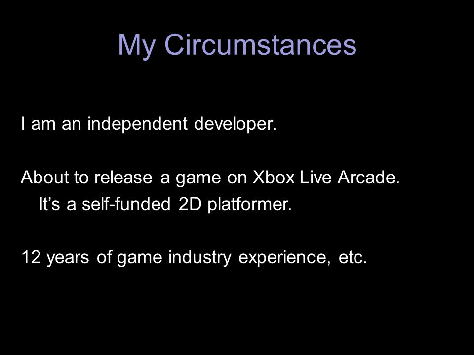 My Circumstances I am an independent developer.
