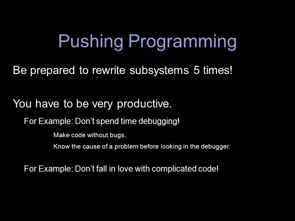 Pushing Programming Be prepared to rewrite subsystems 5 times!