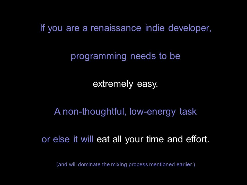If you are a renaissance indie developer, programming needs to be