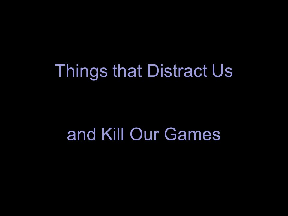 Things that Distract Us