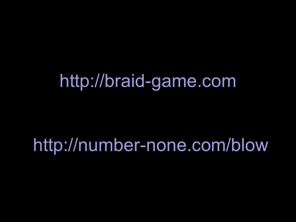 http://braid-game.com http://number-none.com/blow
