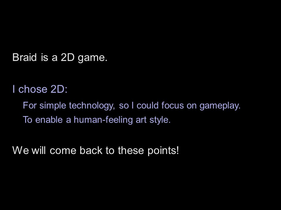 For simple technology, so I could focus on gameplay.