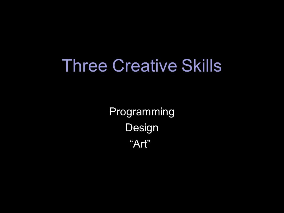 Three Creative Skills Programming Design Art