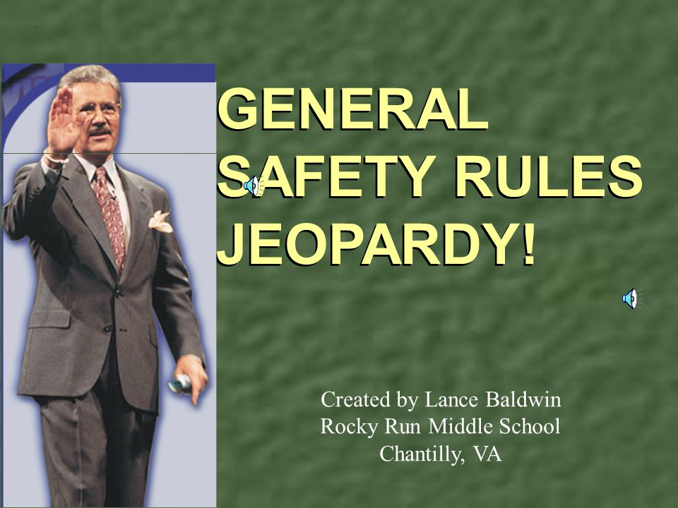 GENERAL SAFETY RULES JEOPARDY!