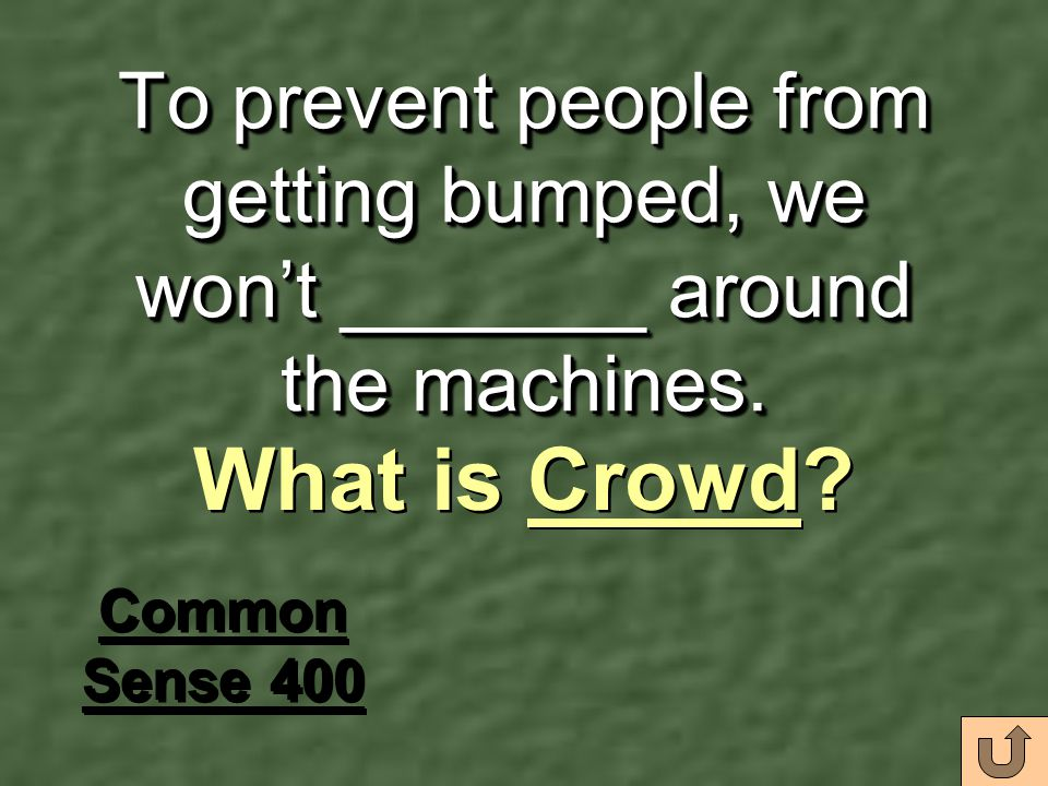 To prevent people from getting bumped, we won't _______ around the machines.