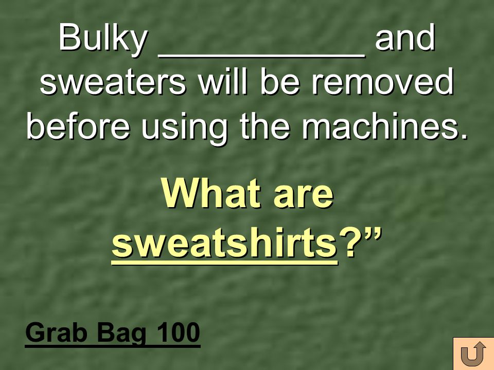 Bulky __________ and sweaters will be removed before using the machines.