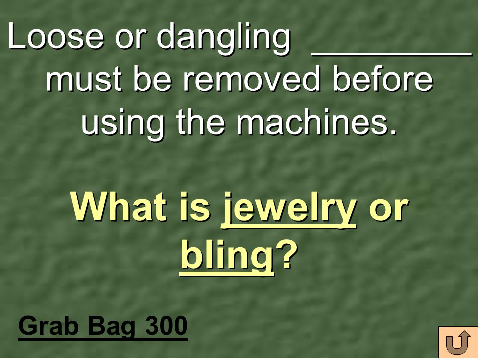 Loose or dangling ________ must be removed before using the machines.
