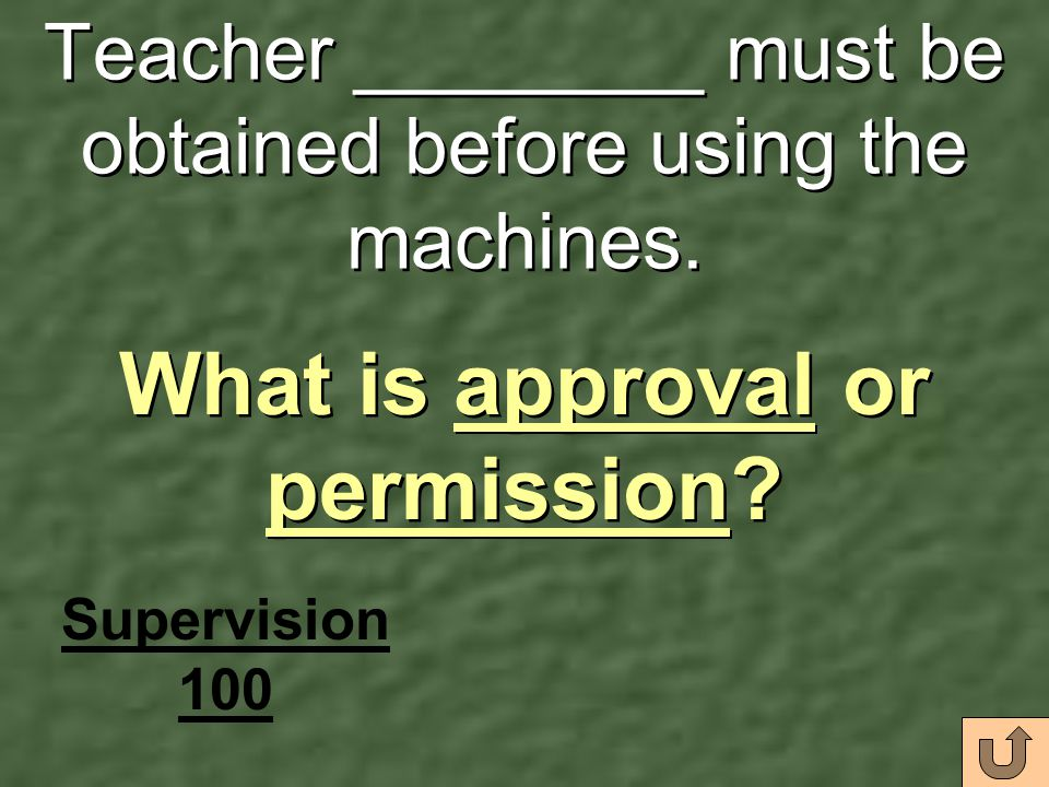 Teacher ________ must be obtained before using the machines.
