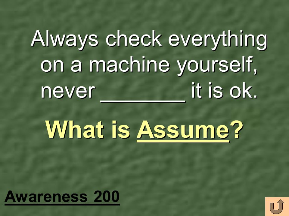 Always check everything on a machine yourself, never _______ it is ok.