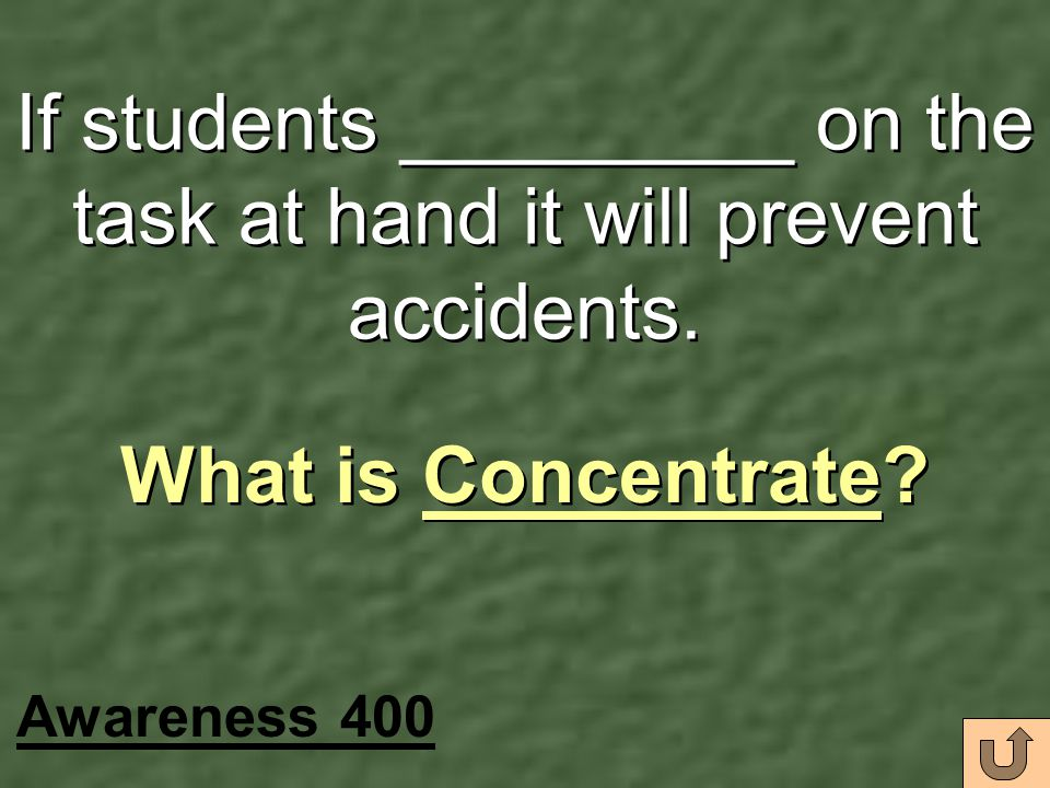 If students _________ on the task at hand it will prevent accidents.