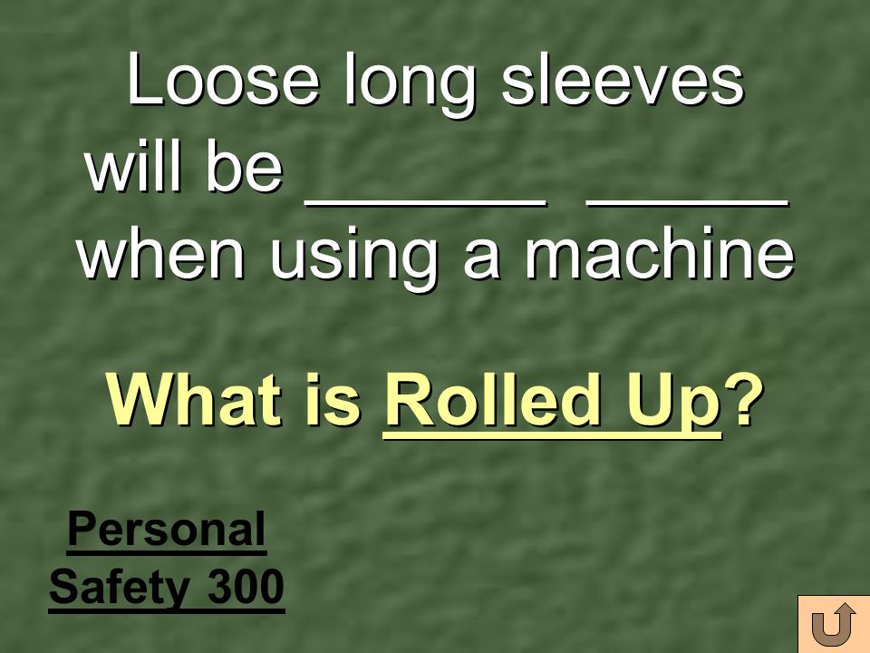 Loose long sleeves will be ______ _____ when using a machine