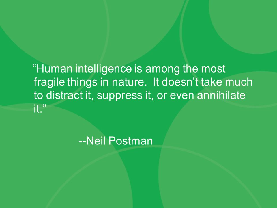 Human intelligence is among the most fragile things in nature