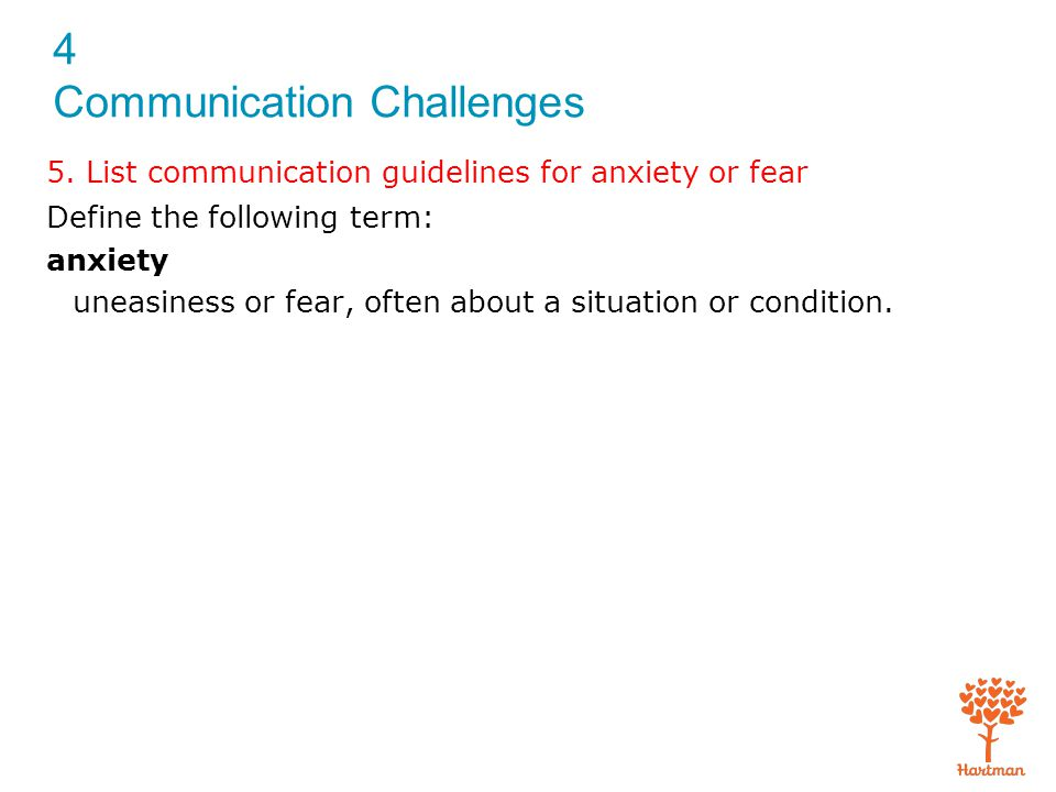 5. List communication guidelines for anxiety or fear
