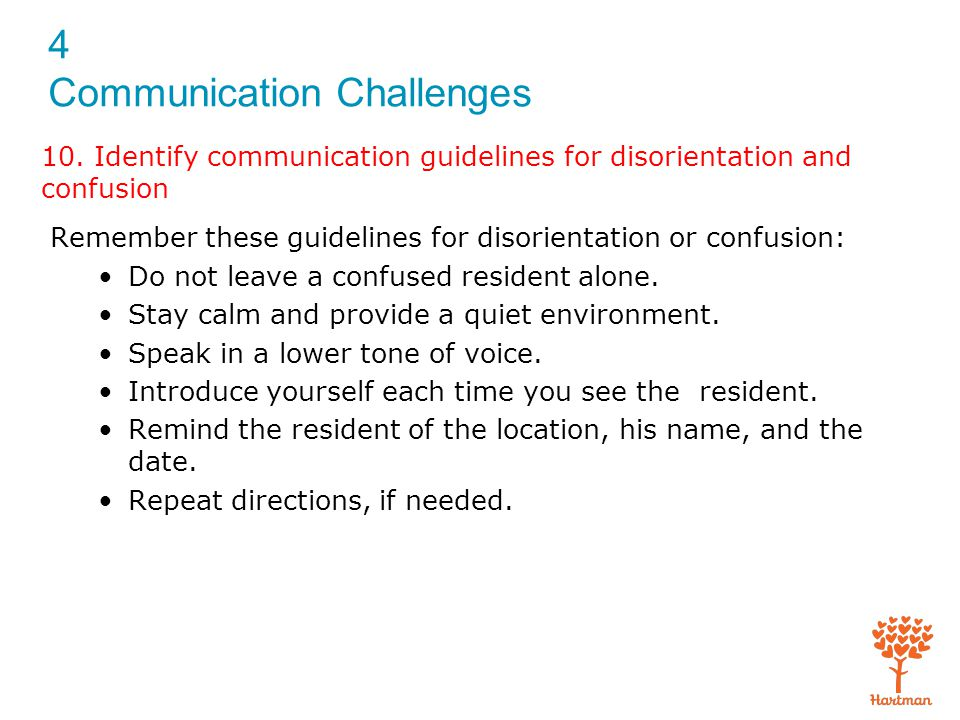 10. Identify communication guidelines for disorientation and confusion