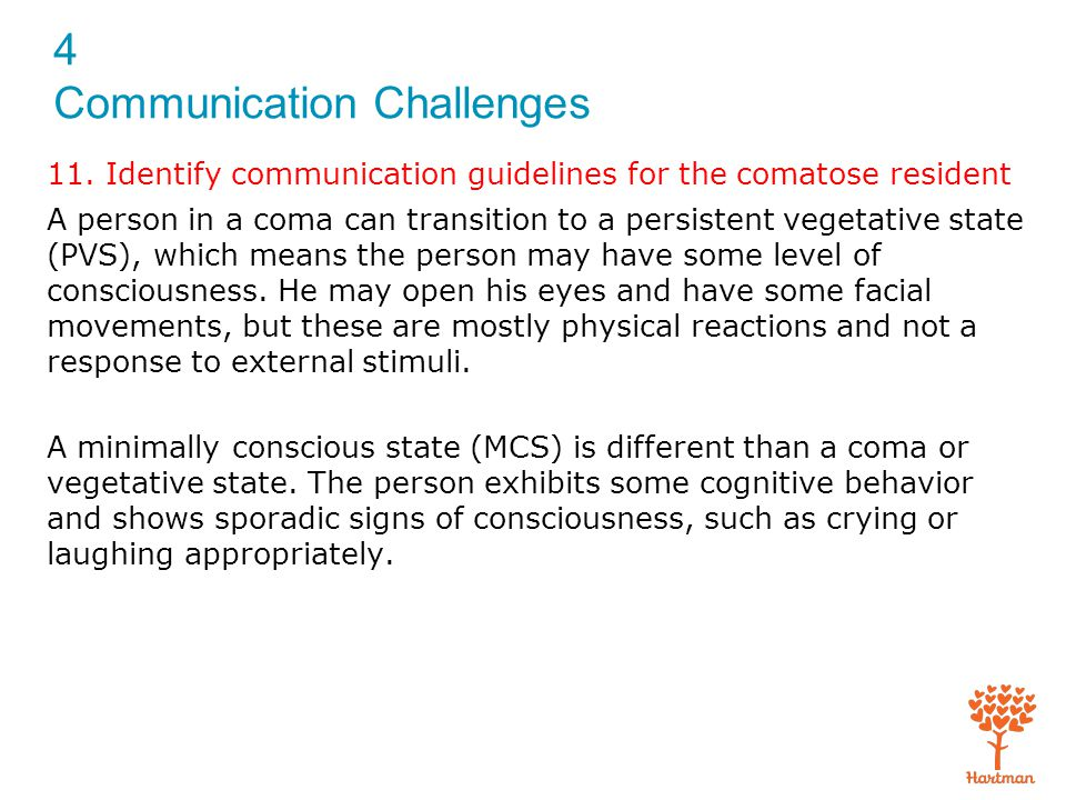 11. Identify communication guidelines for the comatose resident