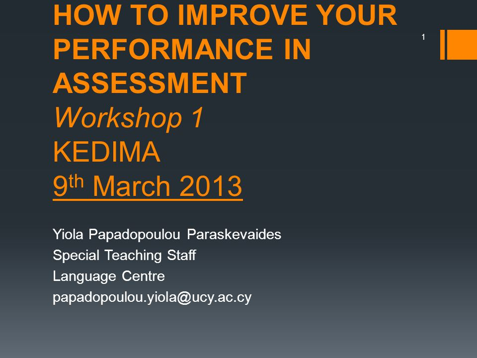 HOW TO IMPROVE YOUR PERFORMANCE IN ASSESSMENT Workshop 1 KEDIMA 9th March 2013