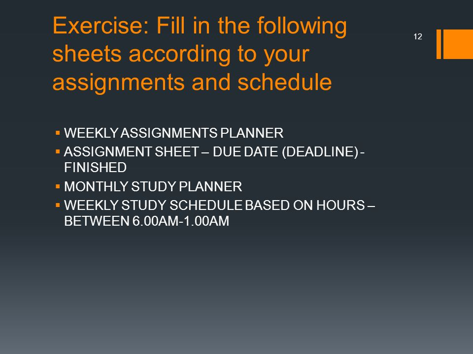 Exercise: Fill in the following sheets according to your assignments and schedule