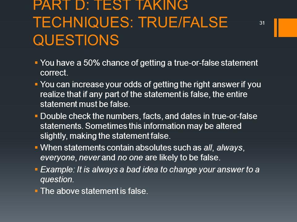 PART D: TEST TAKING TECHNIQUES: TRUE/FALSE QUESTIONS