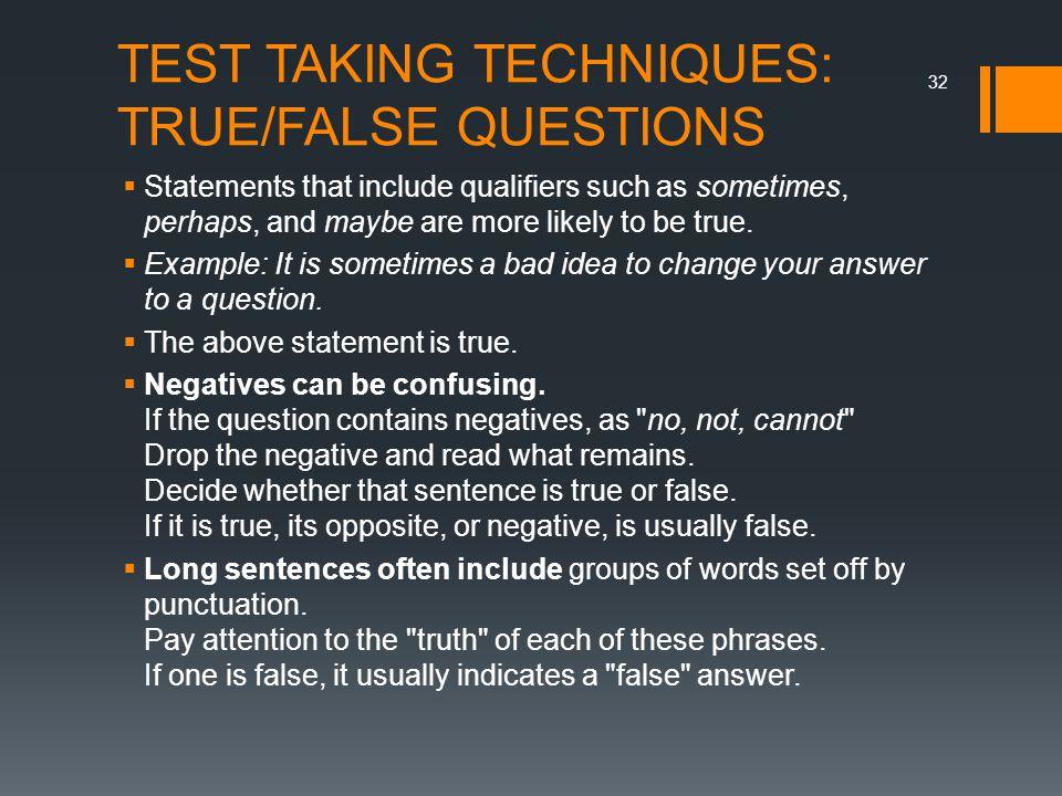 TEST TAKING TECHNIQUES: TRUE/FALSE QUESTIONS