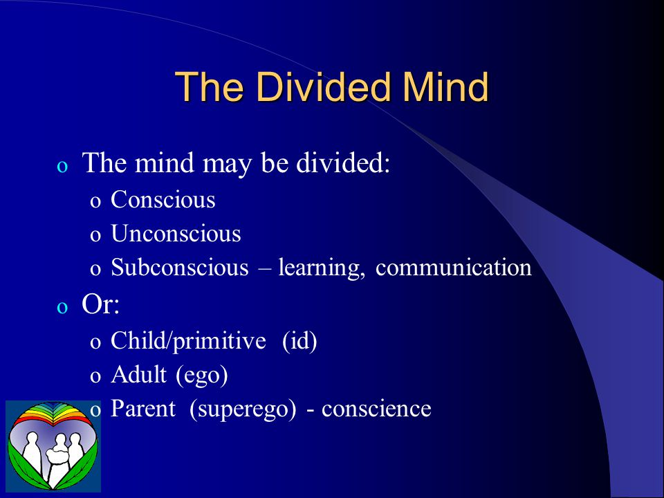 The Divided Mind The mind may be divided: Or: Conscious Unconscious