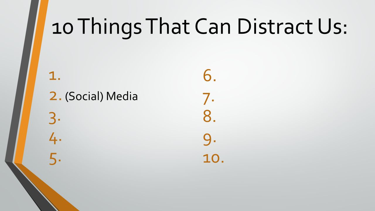 10 Things That Can Distract Us: