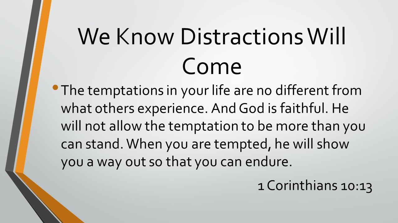 We Know Distractions Will Come