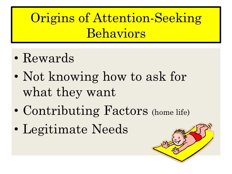 Origins of Attention-Seeking Behaviors