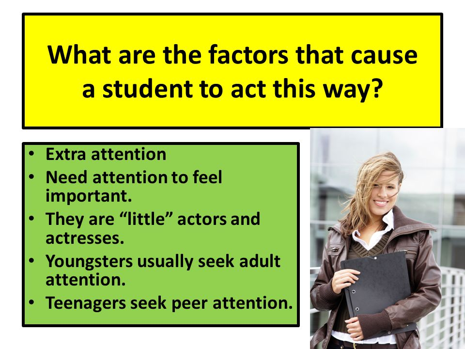 What are the factors that cause a student to act this way