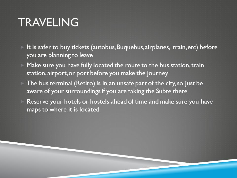 Traveling It is safer to buy tickets (autobus, Buquebus, airplanes, train, etc) before you are planning to leave.