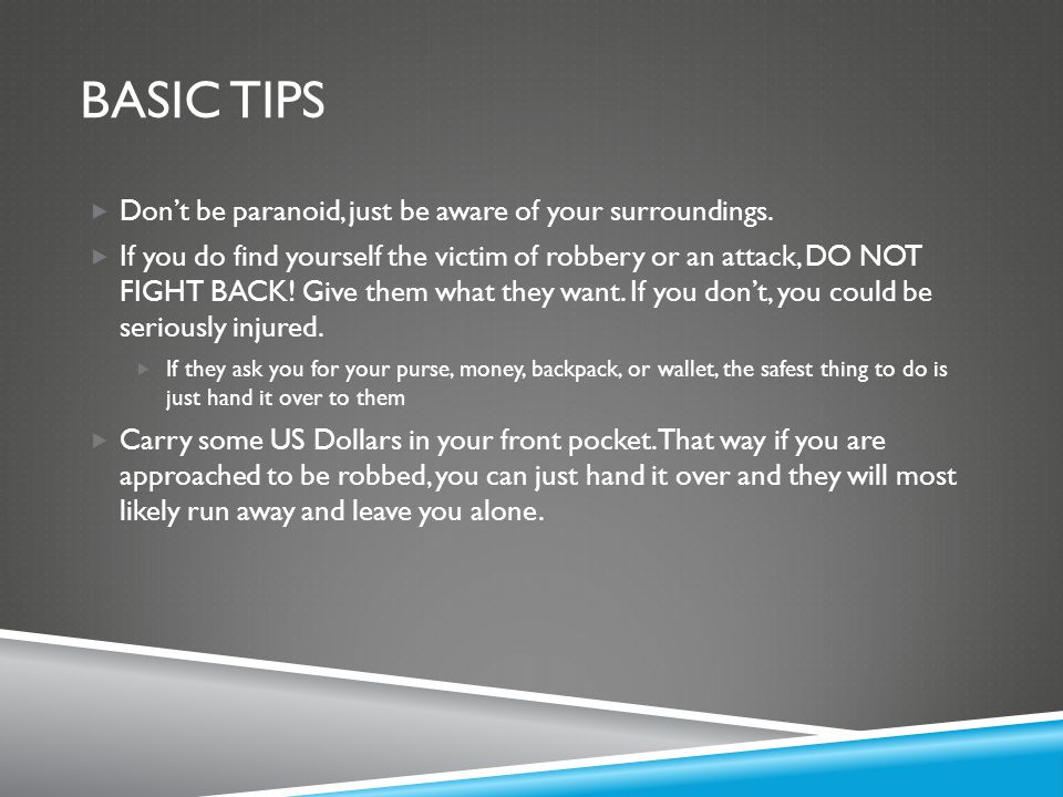 Basic tips Don't be paranoid, just be aware of your surroundings.