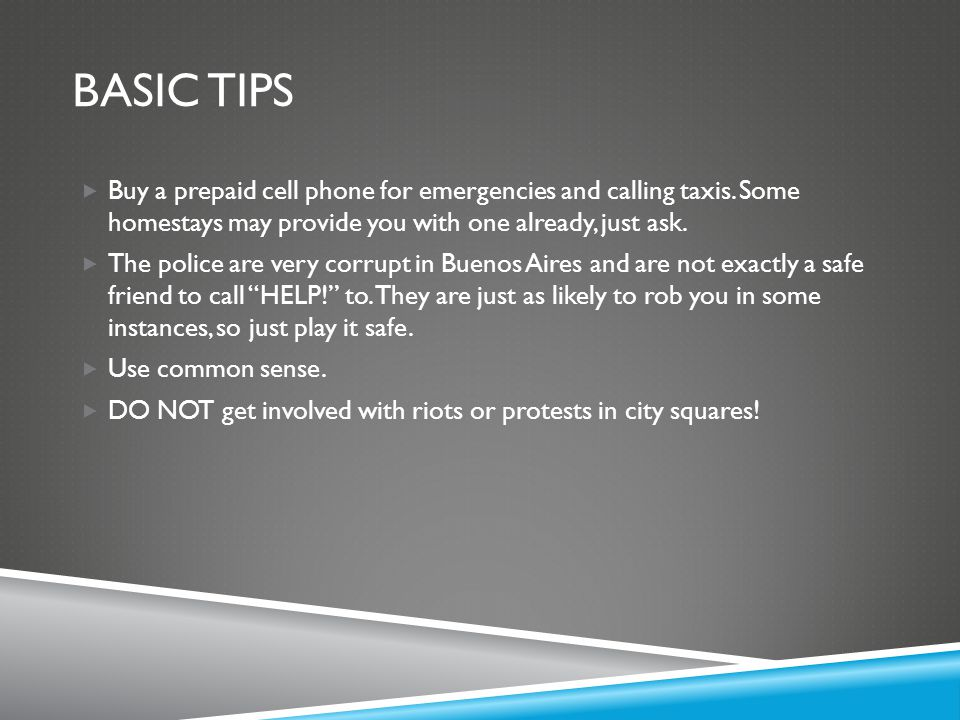 Basic tips Buy a prepaid cell phone for emergencies and calling taxis. Some homestays may provide you with one already, just ask.