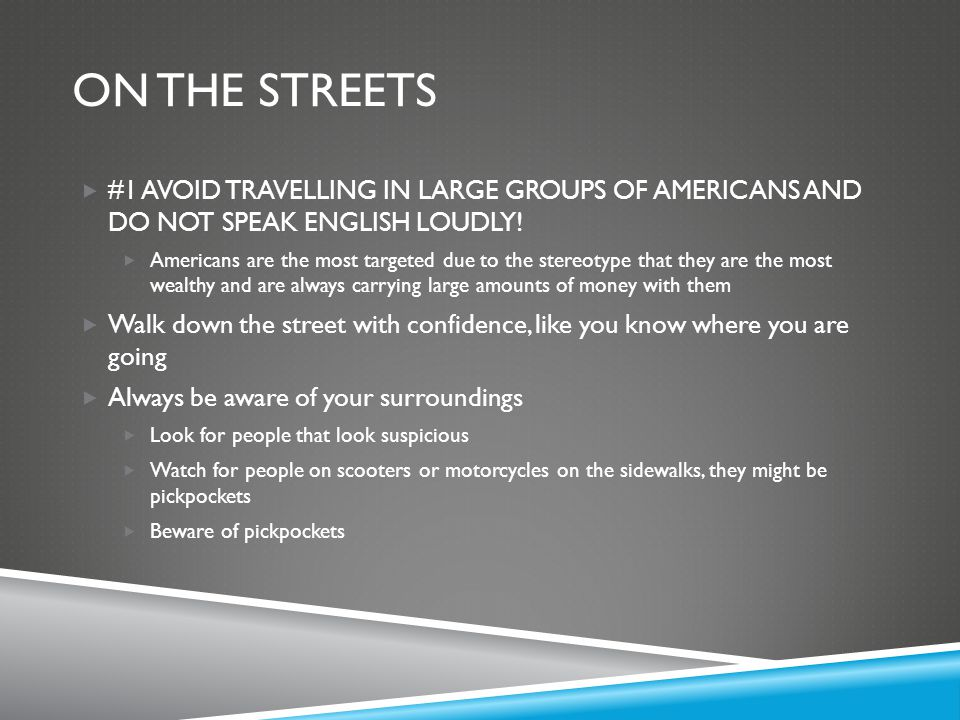 On the streets #1 AVOID TRAVELLING IN LARGE GROUPS OF AMERICANS AND DO NOT SPEAK ENGLISH LOUDLY!