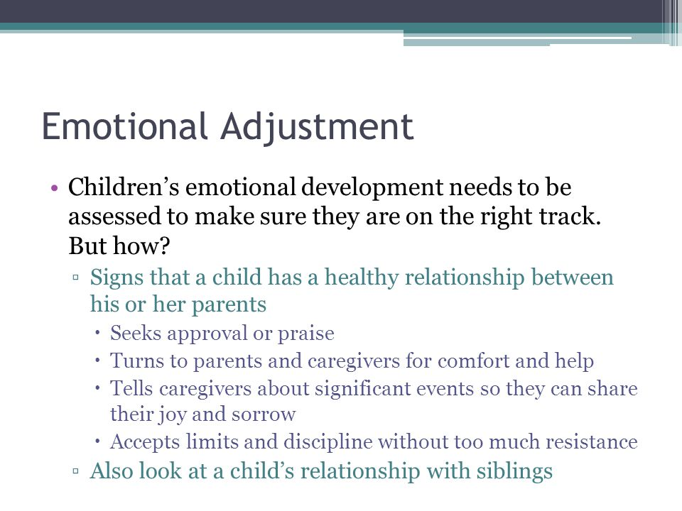 Emotional Adjustment Children's emotional development needs to be assessed to make sure they are on the right track. But how