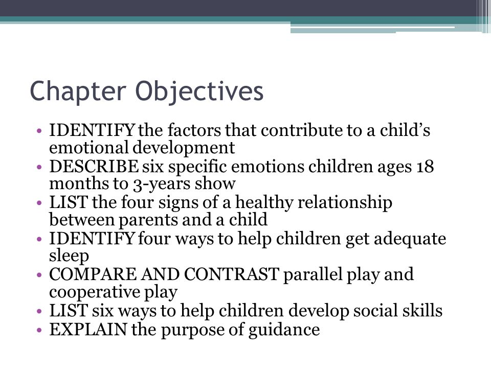 Chapter Objectives IDENTIFY the factors that contribute to a child's emotional development.