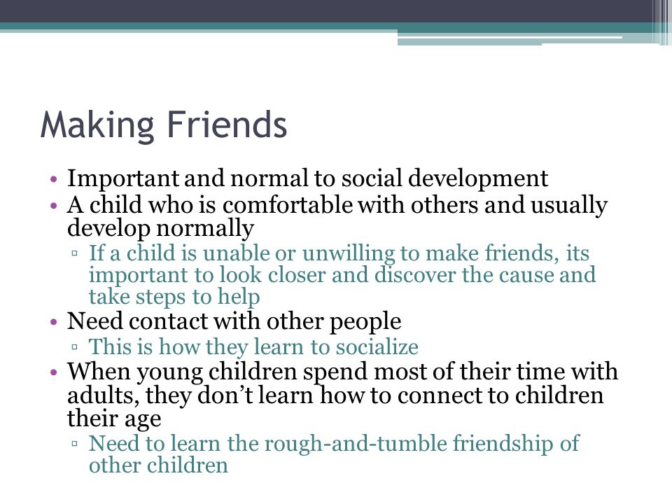 Making Friends Important and normal to social development