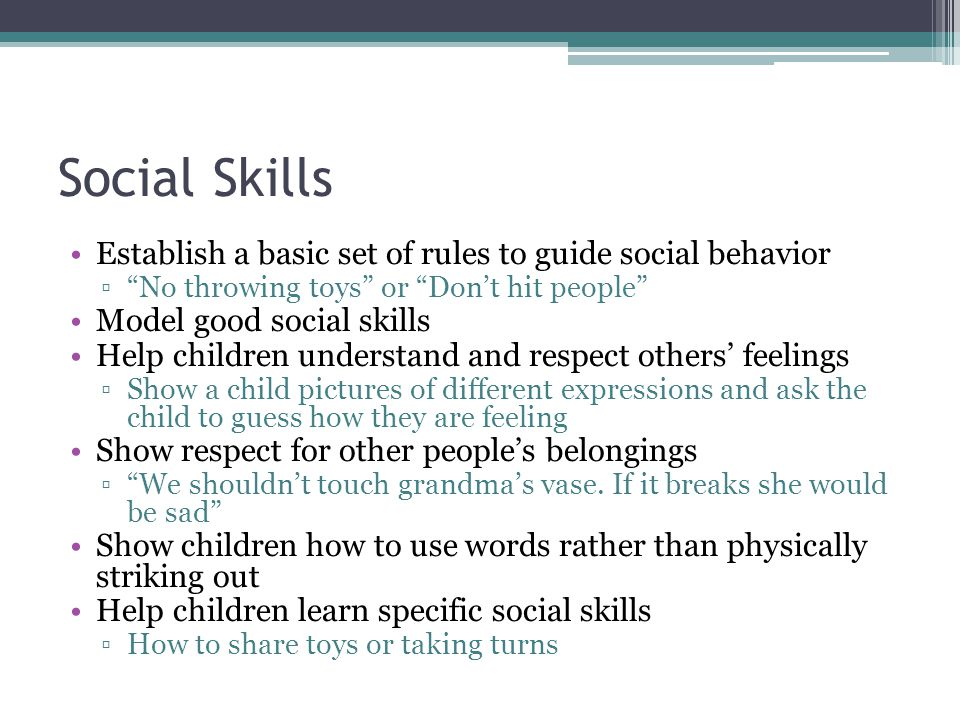 Social Skills Establish a basic set of rules to guide social behavior