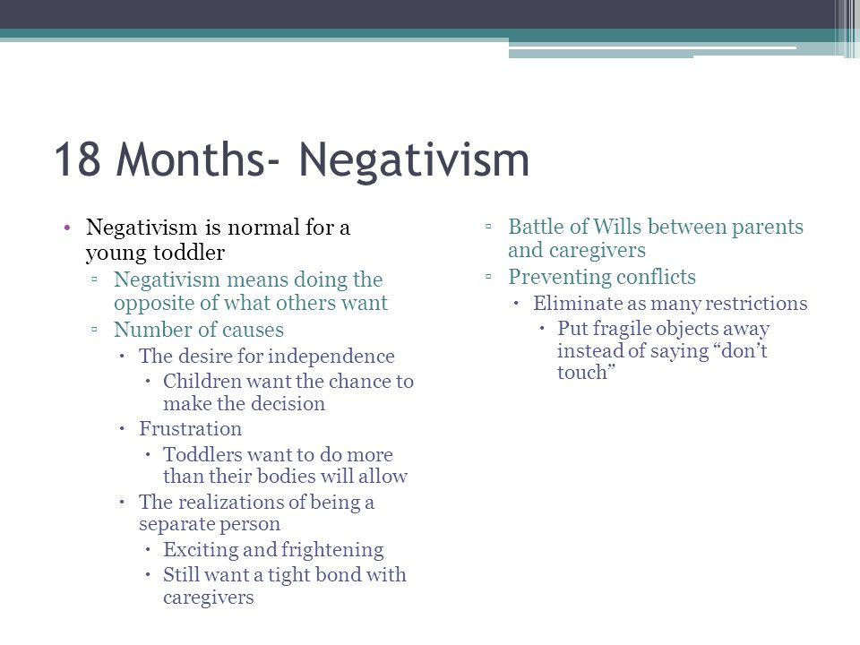 18 Months- Negativism Negativism is normal for a young toddler