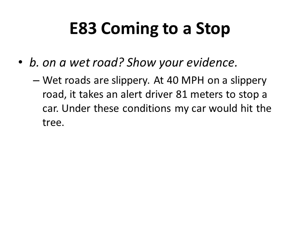 E83 Coming to a Stop b. on a wet road Show your evidence.